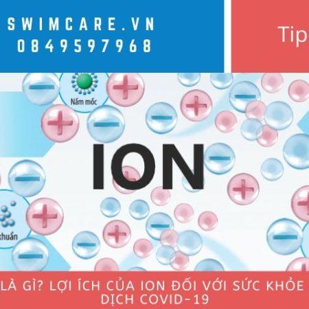 Ion là gì? Lợi ích của Ion đối với sức khỏe mùa dịch Covid-19